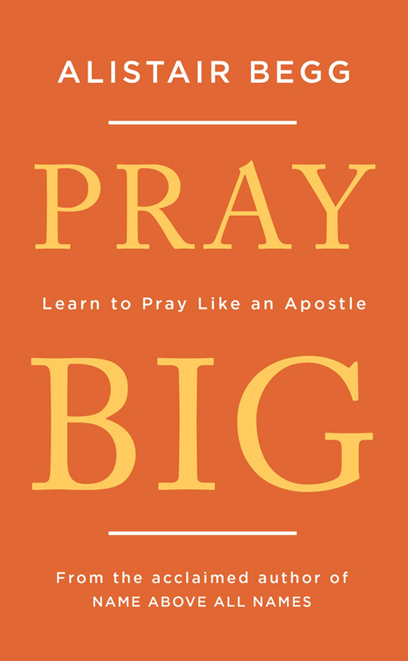 Pray Big Alistair Begg